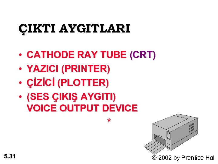 ÇIKTI AYGITLARI : • • 5. 31 CATHODE RAY TUBE (CRT) YAZICI (PRINTER) ÇİZİCİ