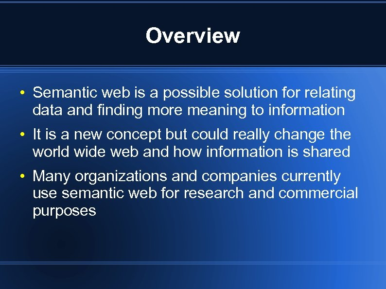 Overview • Semantic web is a possible solution for relating data and finding more