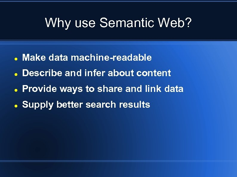 Why use Semantic Web? Make data machine-readable Describe and infer about content Provide ways
