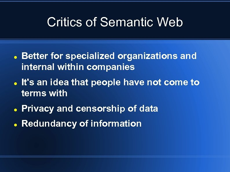 Critics of Semantic Web Better for specialized organizations and internal within companies It's an