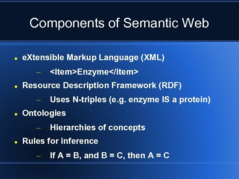 Components of Semantic Web e. Xtensible Markup Language (XML) – Resource Description Framework (RDF)