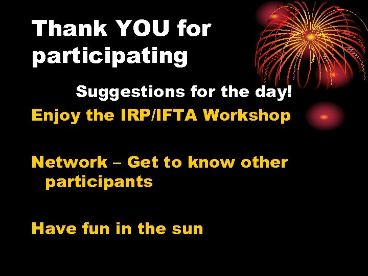 Thank YOU for participating Suggestions for the day! Enjoy the IRP/IFTA Workshop Network –
