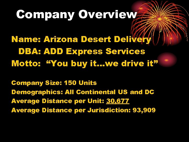 "Company Overview Name: Arizona Desert Delivery DBA: ADD Express Services Motto: ""You buy it…we"