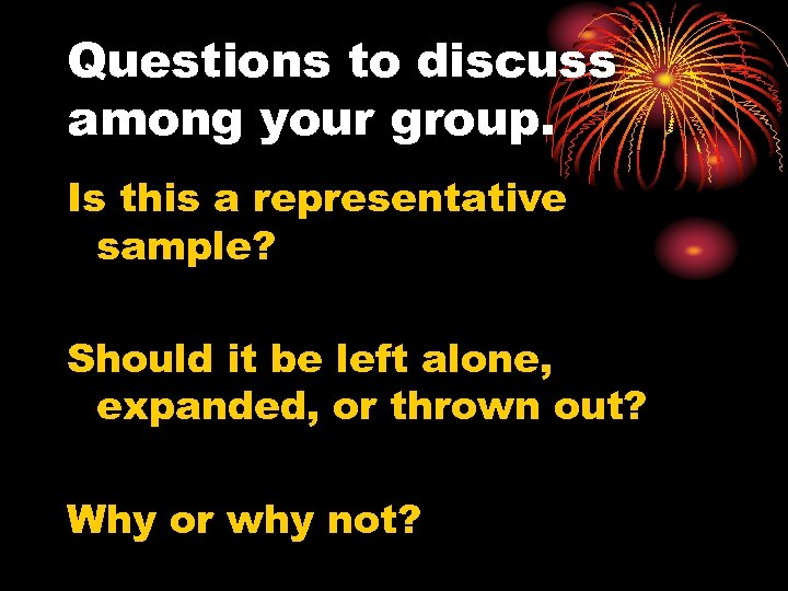 Questions to discuss among your group. Is this a representative sample? Should it be