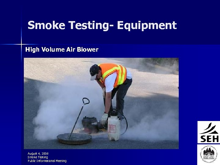 Smoke Testing- Equipment High Volume Air Blower August 4, 2008 Smoke Testing Public Informational