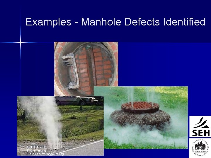 Examples - Manhole Defects Identified August 4, 2008 Smoke Testing Public Informational Meeting