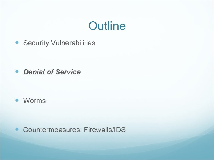 Outline Security Vulnerabilities Denial of Service Worms Countermeasures: Firewalls/IDS