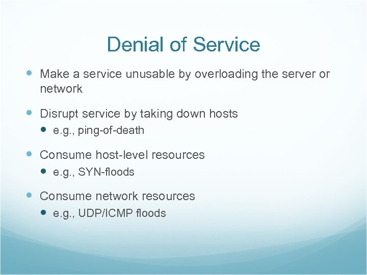 Denial of Service Make a service unusable by overloading the server or network Disrupt