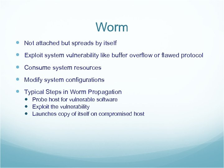 Worm Not attached but spreads by itself Exploit system vulnerability like buffer overflow or