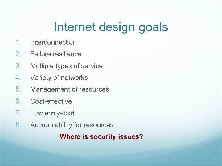 Internet design goals 1. Interconnection 2. Failure resilience 3. Multiple types of service 4.