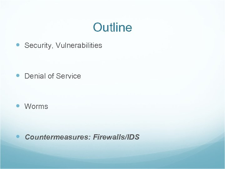 Outline Security, Vulnerabilities Denial of Service Worms Countermeasures: Firewalls/IDS