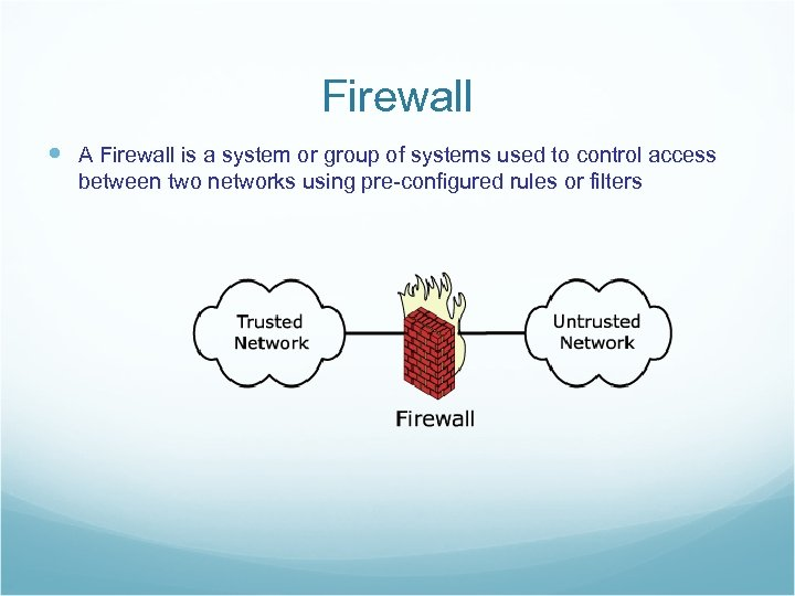 Firewall A Firewall is a system or group of systems used to control access