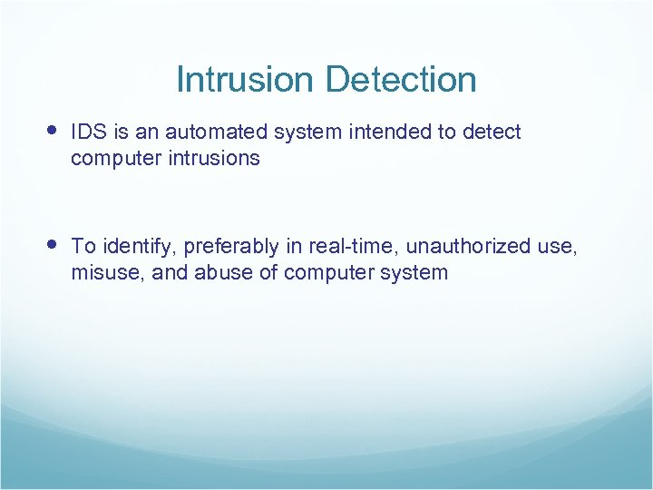 Intrusion Detection IDS is an automated system intended to detect computer intrusions To identify,