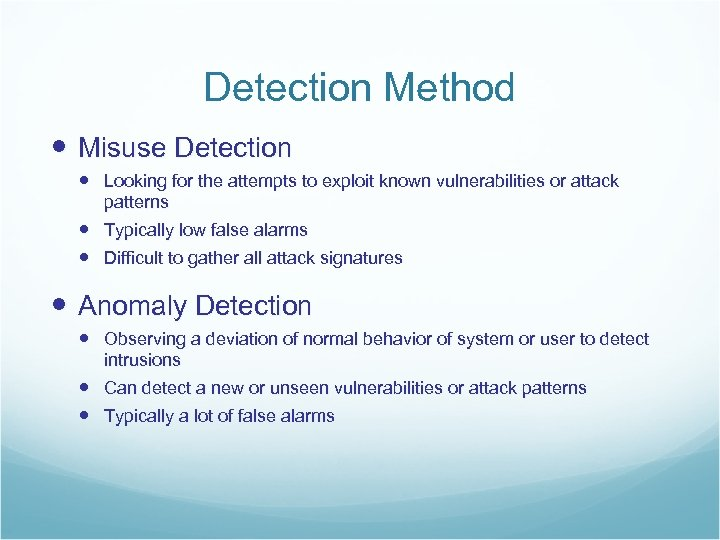 Detection Method Misuse Detection Looking for the attempts to exploit known vulnerabilities or attack