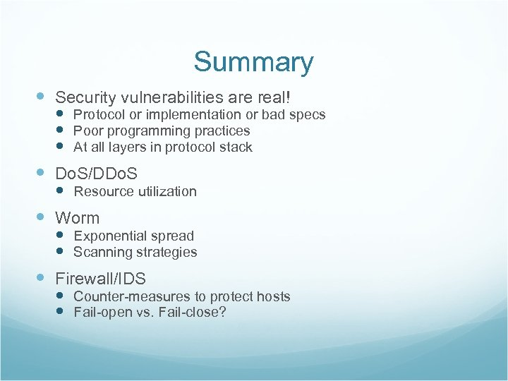 Summary Security vulnerabilities are real! Protocol or implementation or bad specs Poor programming practices