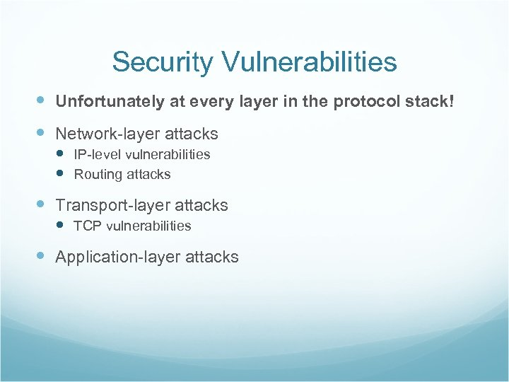 Security Vulnerabilities Unfortunately at every layer in the protocol stack! Network-layer attacks IP-level vulnerabilities