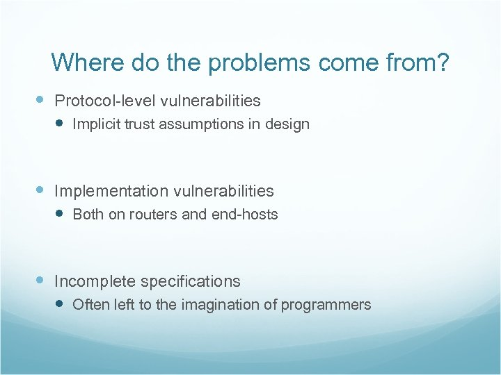 Where do the problems come from? Protocol-level vulnerabilities Implicit trust assumptions in design Implementation