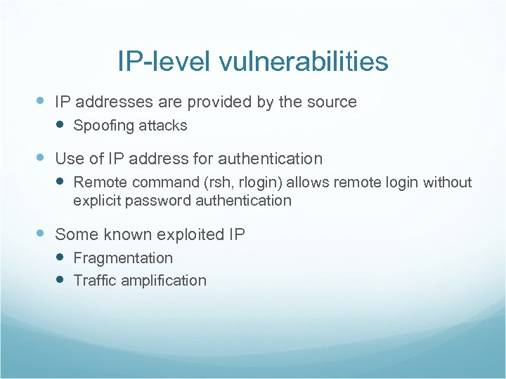 IP-level vulnerabilities IP addresses are provided by the source Spoofing attacks Use of IP