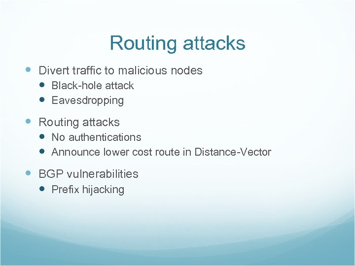 Routing attacks Divert traffic to malicious nodes Black-hole attack Eavesdropping Routing attacks No authentications