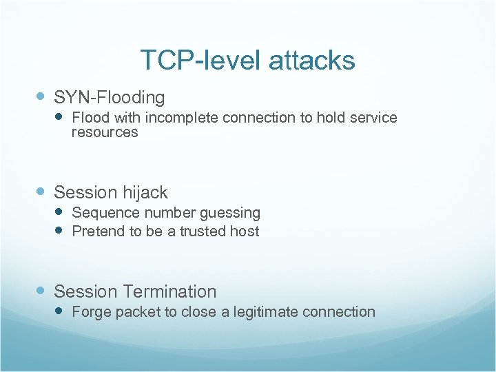 TCP-level attacks SYN-Flooding Flood with incomplete connection to hold service resources Session hijack Sequence