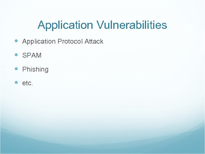 Application Vulnerabilities Application Protocol Attack SPAM Phishing etc.