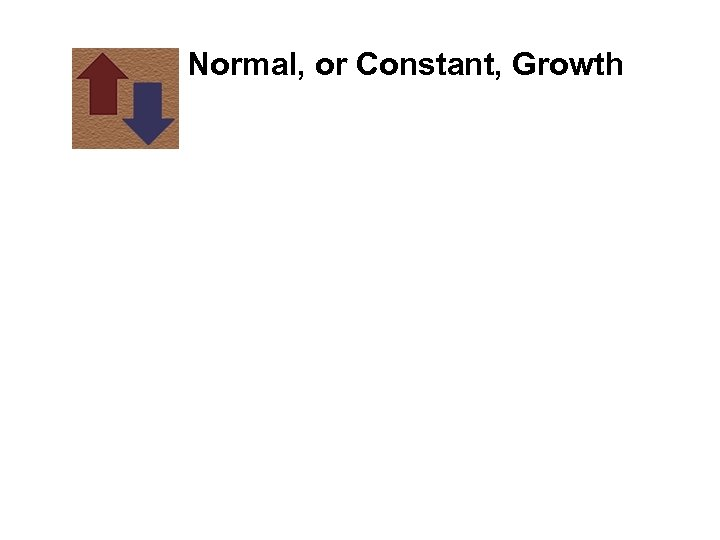 Normal, or Constant, Growth