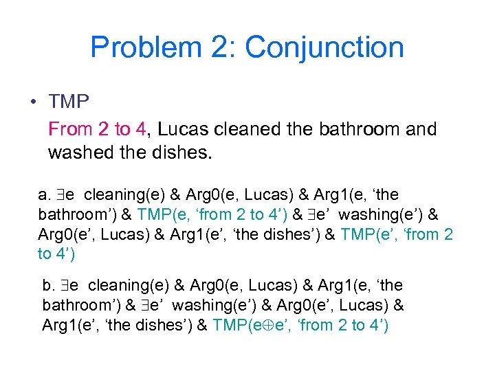 Problem 2: Conjunction • TMP From 2 to 4, Lucas cleaned the bathroom and
