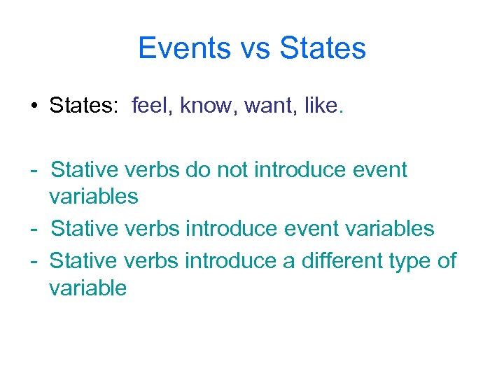 Events vs States • States: feel, know, want, like. - Stative verbs do not