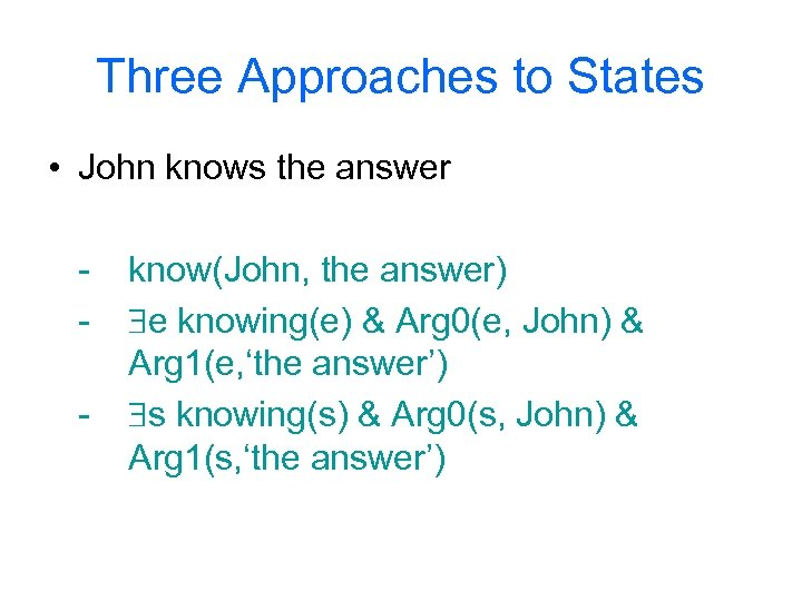 Three Approaches to States • John knows the answer - know(John, the answer) e
