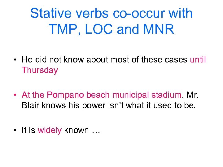 Stative verbs co-occur with TMP, LOC and MNR • He did not know about