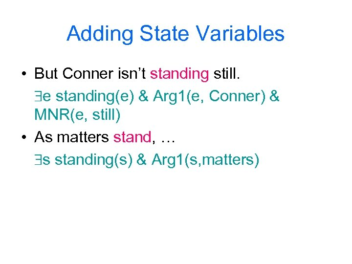 Adding State Variables • But Conner isn't standing still. e standing(e) & Arg 1(e,