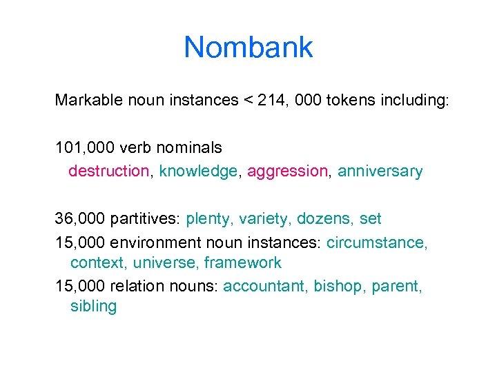 Nombank Markable noun instances < 214, 000 tokens including: 101, 000 verb nominals destruction,
