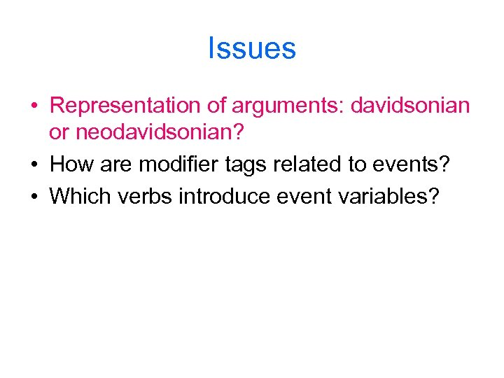Issues • Representation of arguments: davidsonian or neodavidsonian? • How are modifier tags related