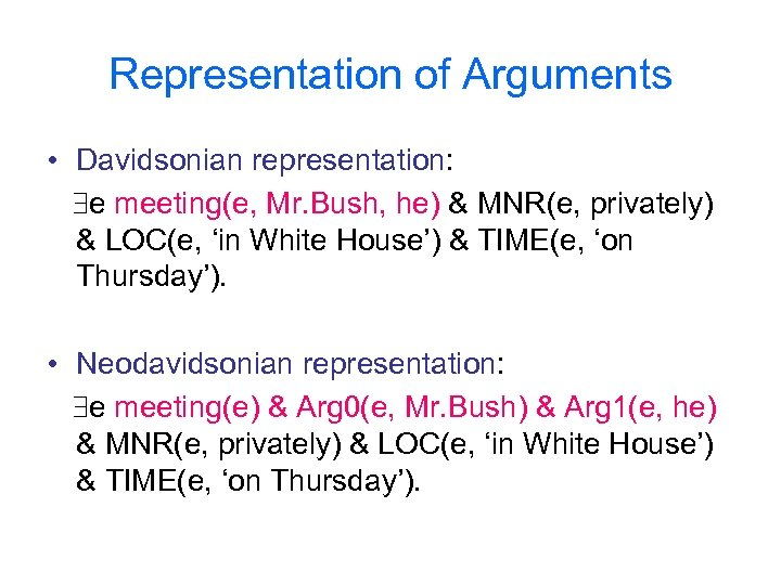 Representation of Arguments • Davidsonian representation: e meeting(e, Mr. Bush, he) & MNR(e, privately)