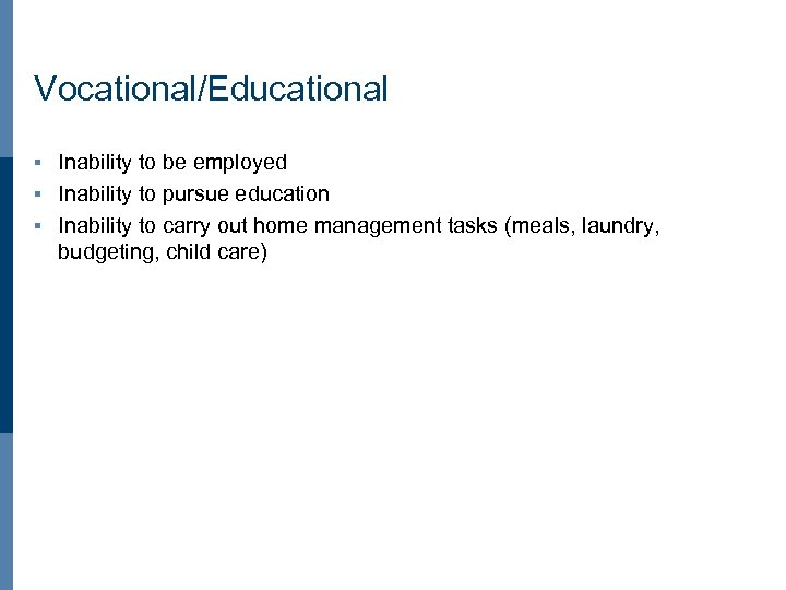 Vocational/Educational Inability to be employed § Inability to pursue education § Inability to carry