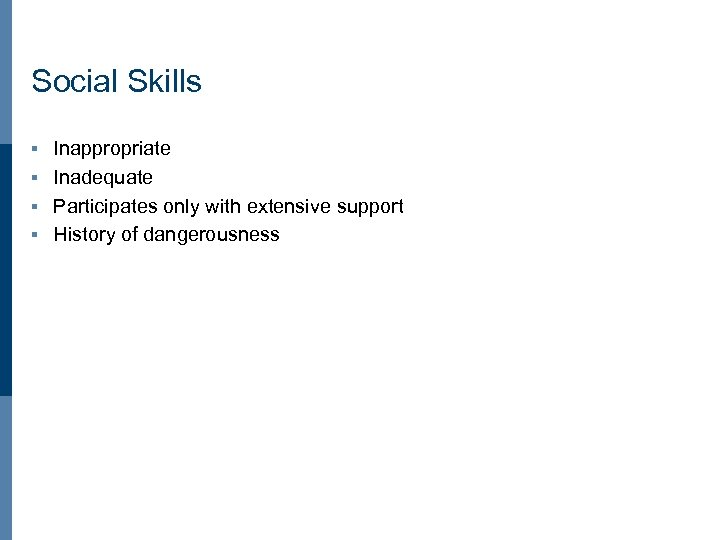 Social Skills Inappropriate § Inadequate § Participates only with extensive support § History of