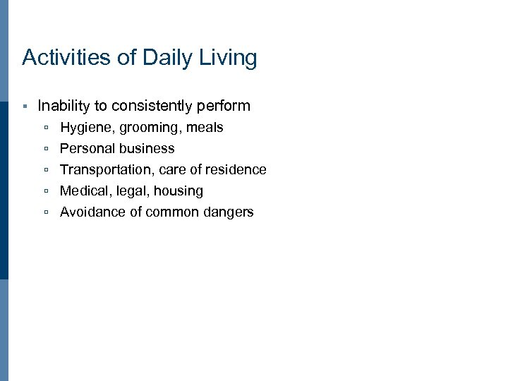Activities of Daily Living § Inability to consistently perform ú Hygiene, grooming, meals ú