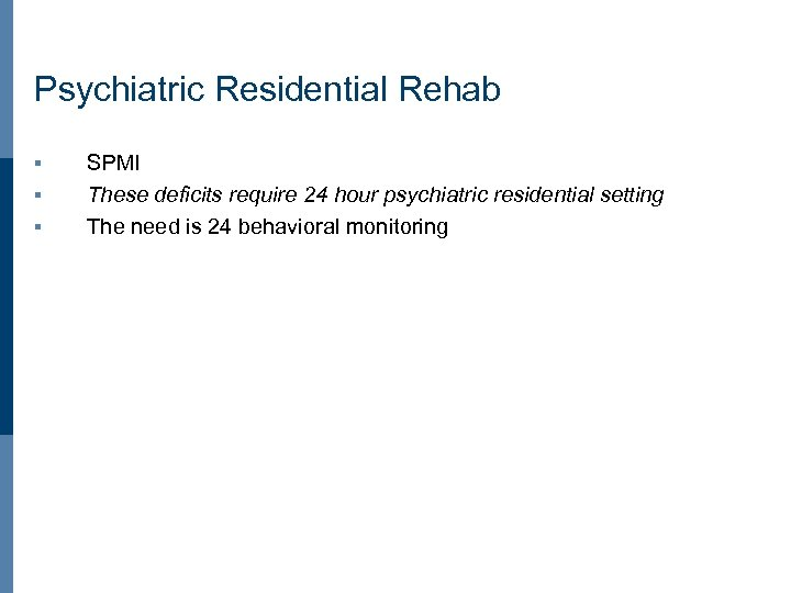 Psychiatric Residential Rehab § § § SPMI These deficits require 24 hour psychiatric residential