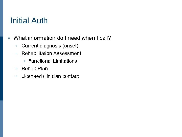 Initial Auth § What information do I need when I call? ú Current diagnosis