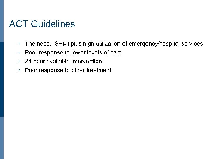 ACT Guidelines ú The need: SPMI plus high utilization of emergency/hospital services ú Poor