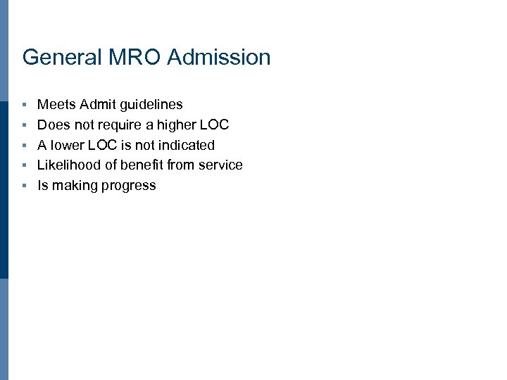 General MRO Admission § § § Meets Admit guidelines Does not require a higher