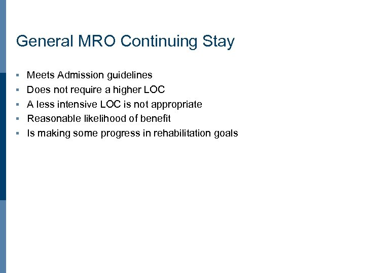 General MRO Continuing Stay § § § Meets Admission guidelines Does not require a