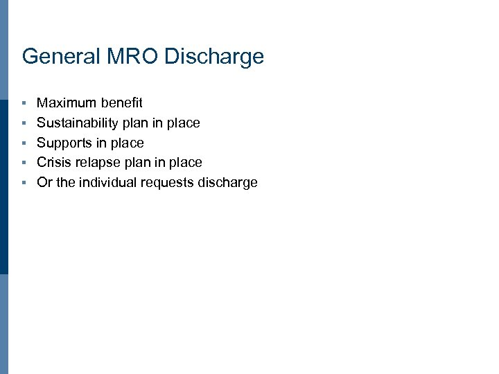General MRO Discharge § § § Maximum benefit Sustainability plan in place Supports in