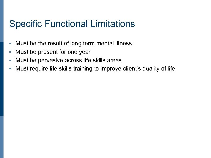 Specific Functional Limitations Must be the result of long term mental illness § Must