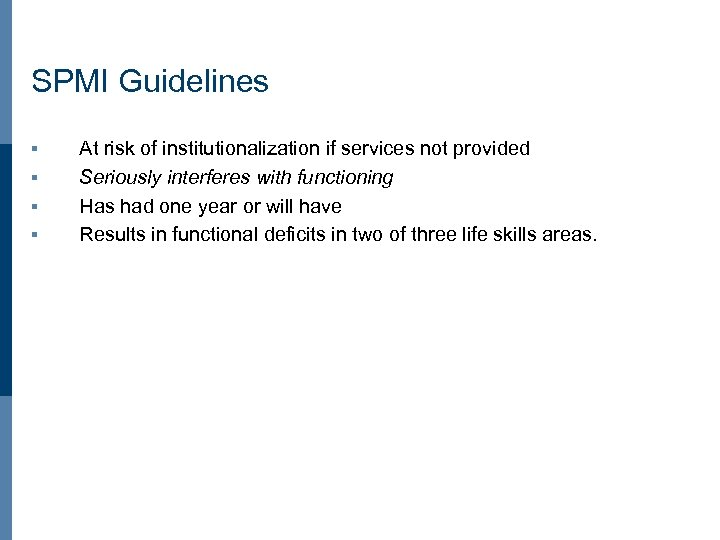 SPMI Guidelines § § At risk of institutionalization if services not provided Seriously interferes