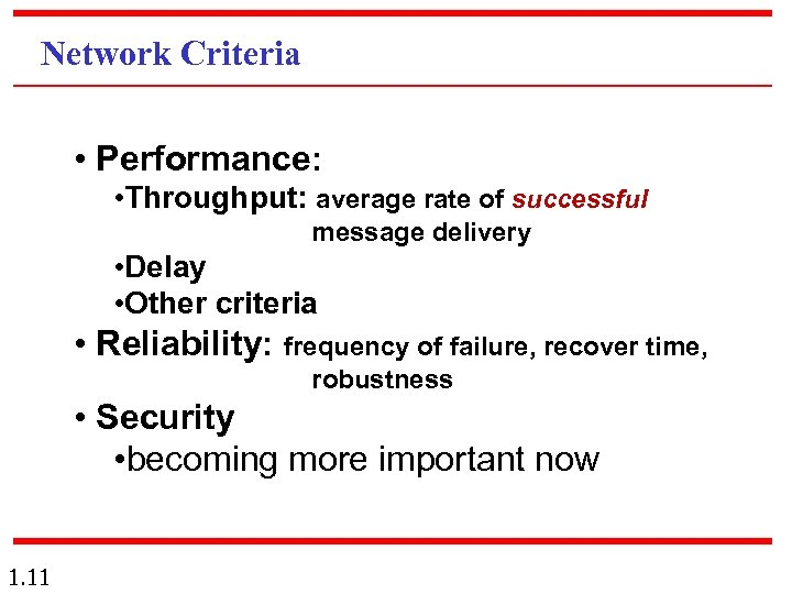 Network Criteria • Performance: • Throughput: average rate of successful message delivery • Delay