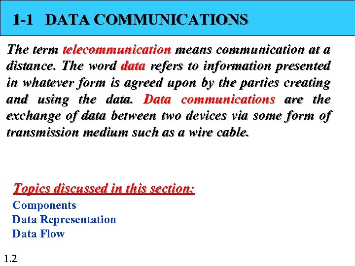 1 -1 DATA COMMUNICATIONS The term telecommunication means communication at a distance. The word