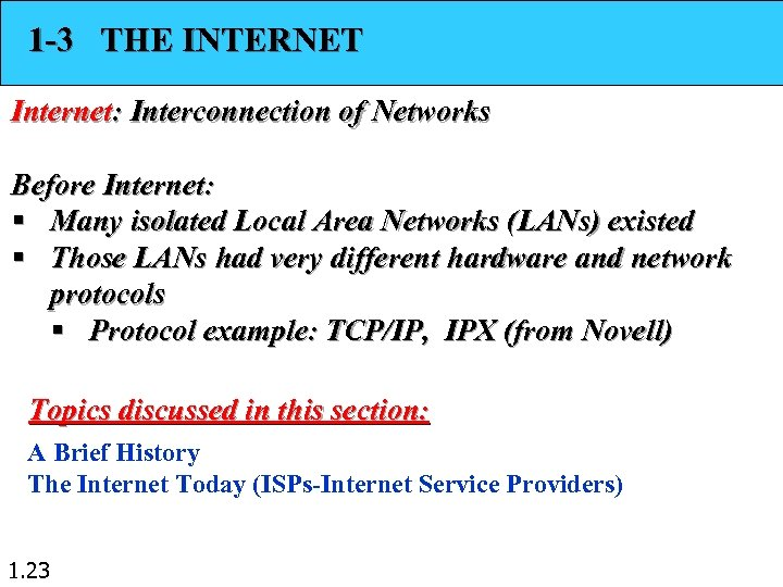 1 -3 THE INTERNET Internet: Interconnection of Networks Before Internet: § Many isolated Local