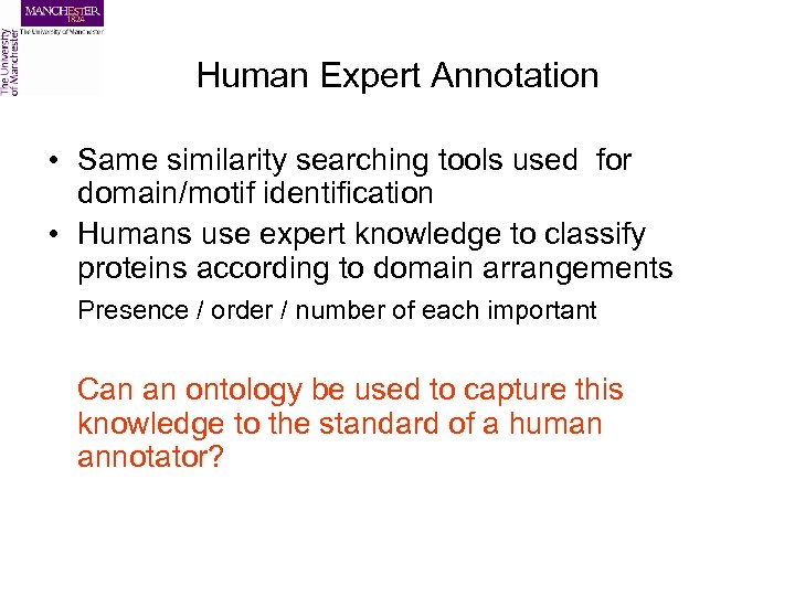 Human Expert Annotation • Same similarity searching tools used for domain/motif identification • Humans