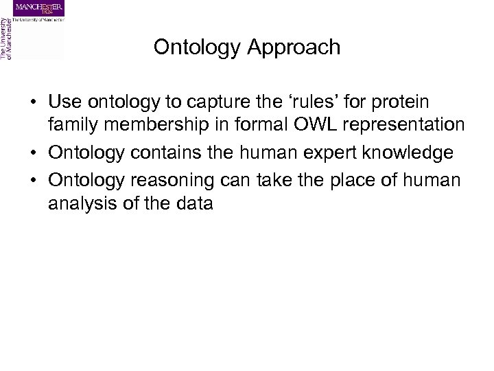 Ontology Approach • Use ontology to capture the 'rules' for protein family membership in